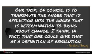 Barbara Deming quote : Our task of course ...