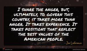 Joe Lieberman quote : I share the anger ...