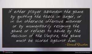 Howard Staunton quote : If either player abandon ...