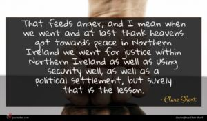 Clare Short quote : That feeds anger and ...