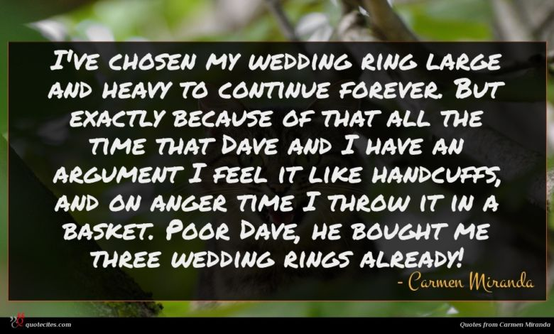 Photo of Carmen Miranda quote : I've chosen my wedding …