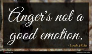 Lincoln Chafee quote : Anger's not a good ...