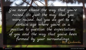 Mia Wasikowska quote : You never choose the ...