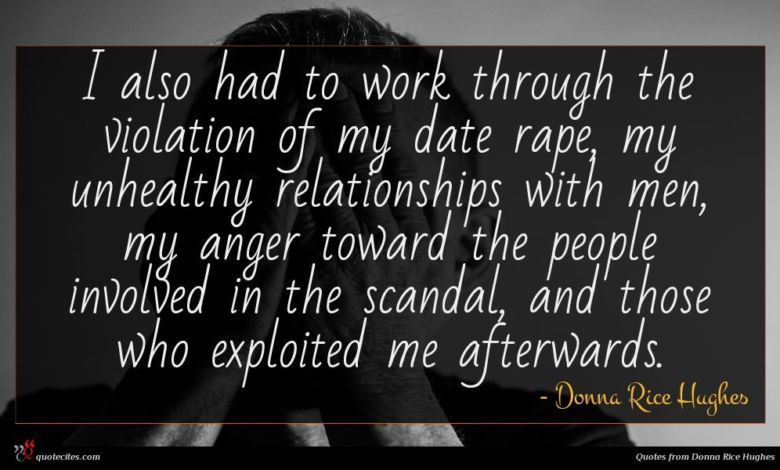 I also had to work through the violation of my date rape, my unhealthy relationships with men, my anger toward the people involved in the scandal, and those who exploited me afterwards.