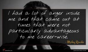 Mickey Rourke quote : I had a lot ...