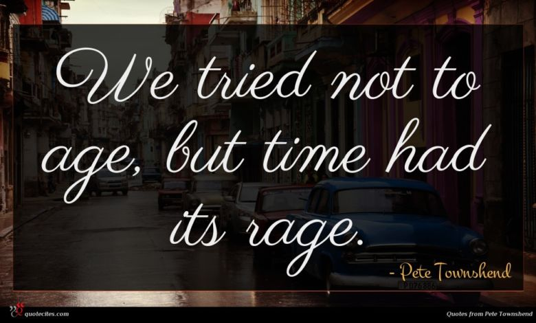 We tried not to age, but time had its rage.