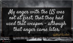 Wilfred Burchett quote : My anger with the ...