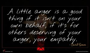 David Simon quote : A little anger is ...