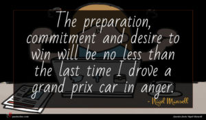 Nigel Mansell quote : The preparation commitment and ...