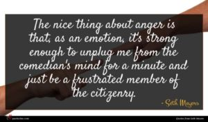 Seth Meyers quote : The nice thing about ...