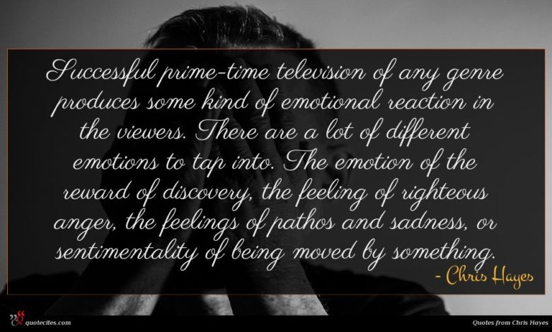 Successful prime-time television of any genre produces some kind of emotional reaction in the viewers. There are a lot of different emotions to tap into. The emotion of the reward of discovery, the feeling of righteous anger, the feelings of pathos and sadness, or sentimentality of being moved by something.