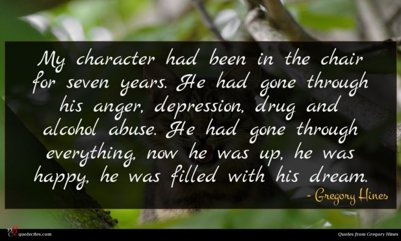My character had been in the chair for seven years. He had gone through his anger, depression, drug and alcohol abuse. He had gone through everything, now he was up, he was happy, he was filled with his dream.