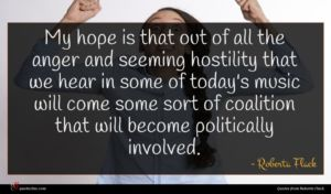 Roberta Flack quote : My hope is that ...
