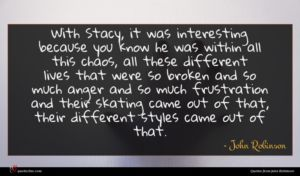 John Robinson quote : With Stacy it was ...