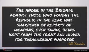 Bill Alexander quote : The anger in the ...