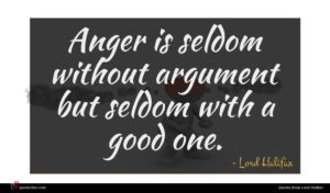 Lord Halifax quote : Anger is seldom without ...