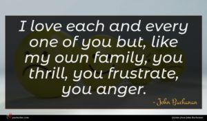 John Buchanan quote : I love each and ...