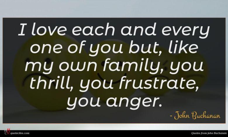 Photo of John Buchanan quote : I love each and …