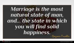 Benjamin Franklin quote : Marriage is the most ...