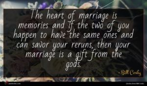 Bill Cosby quote : The heart of marriage ...