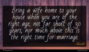 Hesiod quote : Bring a wife home ...