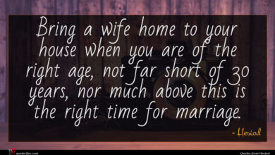 Photo of Hesiod quote : Bring a wife home …