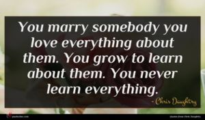 Chris Daughtry quote : You marry somebody you ...