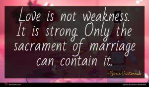 Boris Pasternak quote : Love is not weakness ...