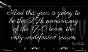 Don Shula quote : And this year is ...