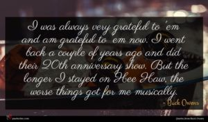 Buck Owens quote : I was always very ...