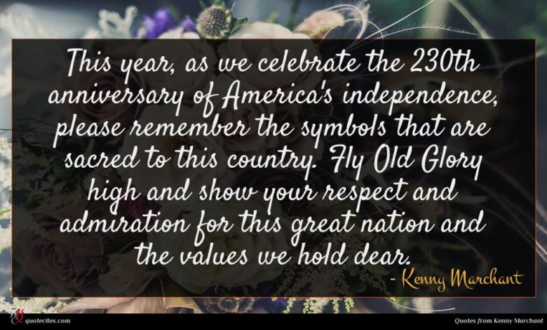 This year, as we celebrate the 230th anniversary of America's independence, please remember the symbols that are sacred to this country. Fly Old Glory high and show your respect and admiration for this great nation and the values we hold dear.