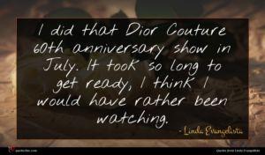 Linda Evangelista quote : I did that Dior ...