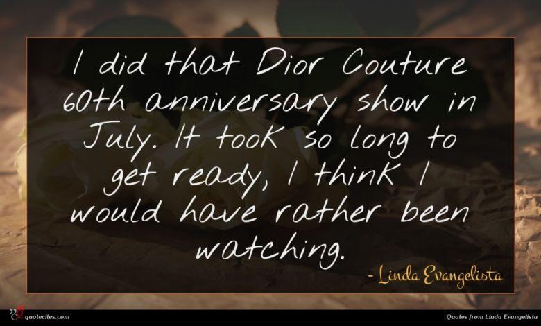 Photo of Linda Evangelista quote : I did that Dior …