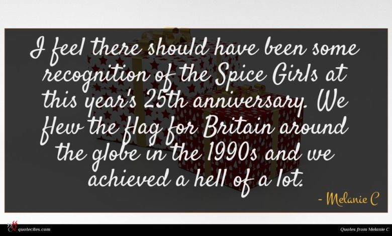 I feel there should have been some recognition of the Spice Girls at this year's 25th anniversary. We flew the flag for Britain around the globe in the 1990s and we achieved a hell of a lot.