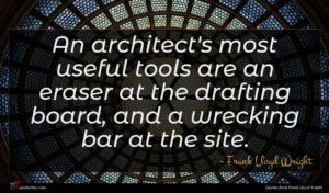 Frank Lloyd Wright quote : An architect's most useful ...