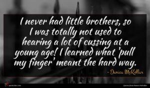 Danica McKellar quote : I never had little ...