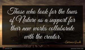 Antonio Gaudi quote : Those who look for ...
