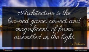 Le Corbusier quote : Architecture is the learned ...