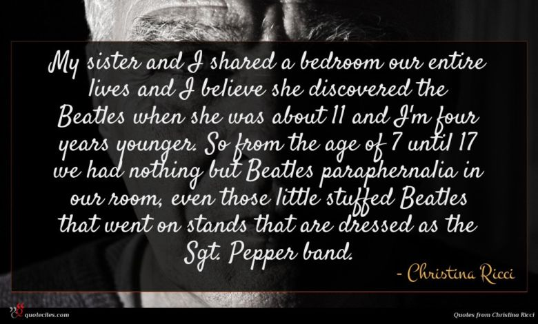 My sister and I shared a bedroom our entire lives and I believe she discovered the Beatles when she was about 11 and I'm four years younger. So from the age of 7 until 17 we had nothing but Beatles paraphernalia in our room, even those little stuffed Beatles that went on stands that are dressed as the Sgt. Pepper band.
