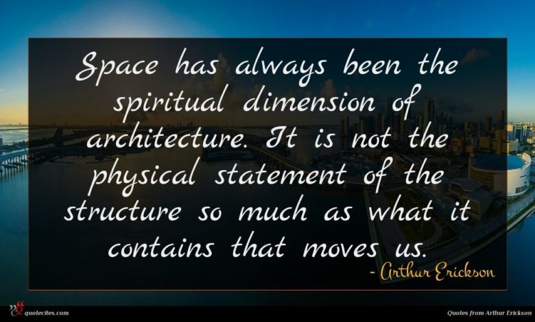 Space has always been the spiritual dimension of architecture. It is not the physical statement of the structure so much as what it contains that moves us.