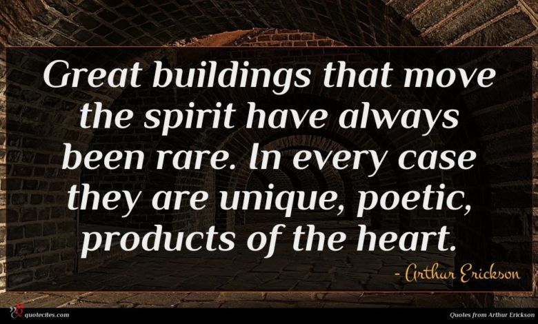 Great buildings that move the spirit have always been rare. In every case they are unique, poetic, products of the heart.