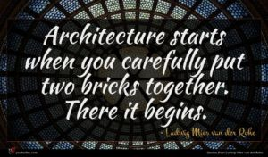 Ludwig Mies van der Rohe quote : Architecture starts when you ...