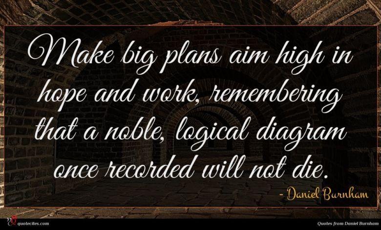 Photo of Daniel Burnham quote : Make big plans aim …
