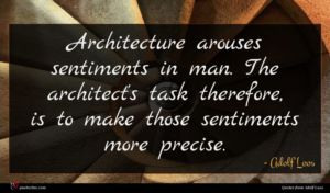 Adolf Loos quote : Architecture arouses sentiments in ...