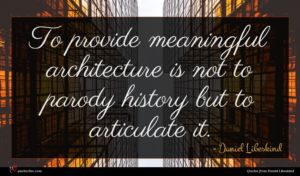 Daniel Libeskind quote : To provide meaningful architecture ...