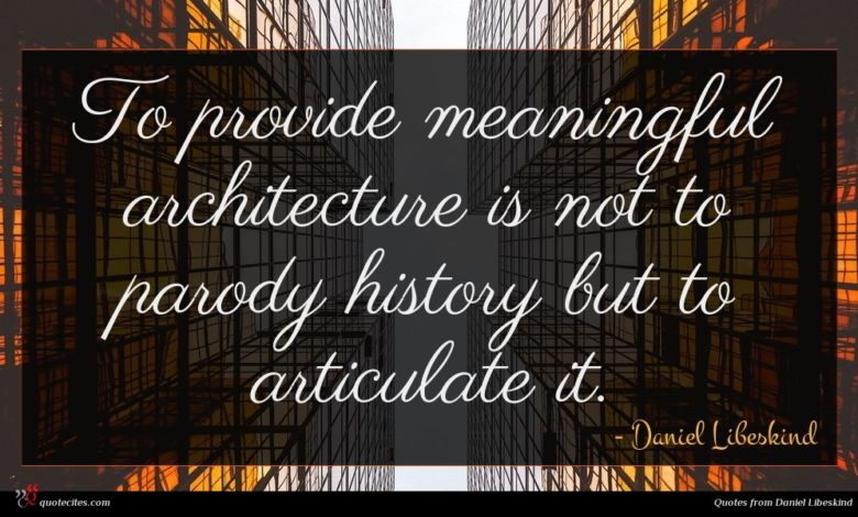 To provide meaningful architecture is not to parody history but to articulate it.