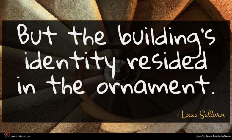 But the building's identity resided in the ornament.