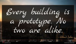 Helmut Jahn quote : Every building is a ...