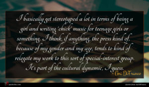Ani DiFranco quote : I basically get stereotyped ...