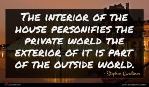 Stephen Gardiner quote : The interior of the ...